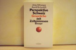 Altwegg, Jürg [Hrsg.]: Perspektive Schweiz : Gespräche mit Zeitgenossen Jürg Altwegg ; Aurel Schmidt