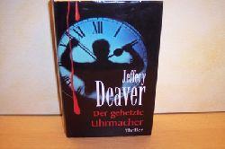 Deaver, Jeffery: Der  gehetzte Uhrmacher : Roman Jeffery Deaver. Dt. von Thomas Haufschild