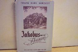 Ginzkey, Franz Karl: Jakobus und die Frauen : Roman Franz Karl Ginzkey