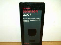 Johnson, Hugh: Der  kleine Johnson 2003 Informationen über 15 000 Weine, zu  Jahrgängen und Trinkreife