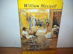 Maxwell, William: Mit der Zeit wird es dunkler : Roman William Maxwell. Aus dem Amerikan. von Matthias Müller
