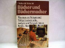 Heinold, Ehrhardt: Bücher und Büchermacher : was man von Verl. u. Verlegern wissen sollte Ehrhardt Heinold. Unter Mitarb. von Gernot Keuchen und Uwe Schultz