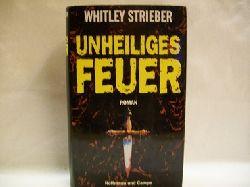 Strieber, Whitley: Unheiliges Feuer : Roman Whitley Strieber. Aus dem Amerikan. von Christel Wiemken