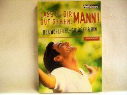 Krohn, Marcus: Lass es dir gut gehen, Mann! : der Wohlfühl-Guide für Ihn [Autor: Marcus Krohn. Hrsg.: Philips GmbH]
