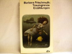 Frischmuth, Barbara: Traumgrenze : Erzählungen Barbara Frischmuth
