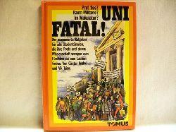 Andre, Günter und Vik Taine: Uni fatal! : Prof fies? Kaum Militone? Im Makulatur? von Günter André. Mit Zeichn. von Vik Taine
