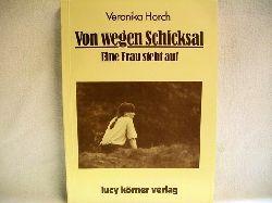 Horch, Veronika: Von wegen Schicksal : e. Frau steht auf Veronika Horch