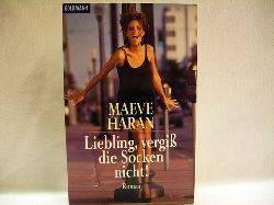 Haran, Maeve: Liebling, vergiss die Socken nicht! Roman / Maeve Haran. Aus dem Engl. von Ariane Böckler und Irene Niessen