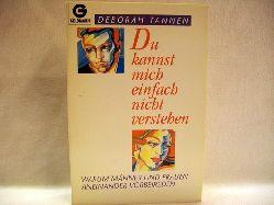 Tannen, Deborah: Du kannst mich einfach nicht verstehen Warum Männer und Frauen aneinander vorbeireden / Deborah Tannen. Aus dem Amerikan. von Maren Klostermann
