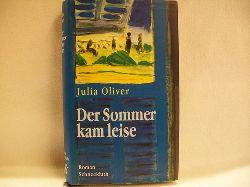 Oliver, Julia: Der  Sommer kam leise Roman / Julia Oliver. Aus dem Amerikan. von Edith Walter