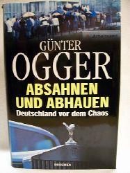 Ogger, Günter: Absahnen und abhauen Deutschland vor dem Chaos / Günter Ogger