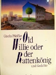 Pfeiffer, Gisela: Old Willie oder der Rattenkönig und Gedichte Gisela Pfeiffer