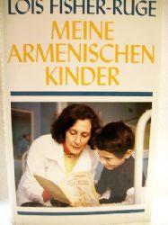 Fisher-Ruge, Lois: Meine armenischen Kinder Lois Fisher-Ruge. [Aus dem Amerikan. von Karen Nölle-Fischer und Afra Margaretha]