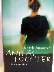 Rossner, Judith: Anitas Tochter Roman / Judith Rossner. Dt. von Bernd Rullk??tter