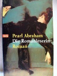Abraham, Pearl: Die  Romanleserin. Roman / Pearl Abraham. Aus dem Amerikan. von Rosemarie Bosshard