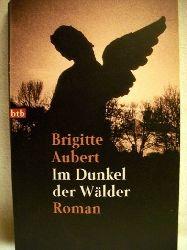 Aubert, Brigitte: Im Dunkel der Wälder. Roman / Brigitte Aubert. Aus dem Franz. von Eliane Hagedorn und Barbara Reitz