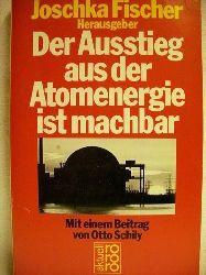 Fischer, Joschka [Hrsg.]: Der  Ausstieg aus der Atomenergie ist machbar. Joschka Fischer (Hg.). Mit e. Beitr. von Otto Schily