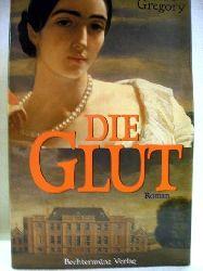 Gregory, Philippa: Die  Glut Philippa Gregory. Aus d. Engl. von Günter Panske