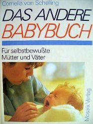 Nitsch, Cornelia und Cornelia von Schelling: Das  andere Babybuch Für selbstbewusste Mütter u. Väter / Cornelia Nitsch ; Cornelia von Schelling