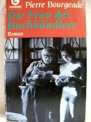 Bourgeade, Pierre: Die  Frau des Buchhändlers Roman / Pierre Bourgeade. Aus dem Franz. von Harald Riemann
