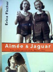 Fischer, Erica: Aimée & Jaguar eine Liebesgeschichte Berlin 1943 / Erica Fischer