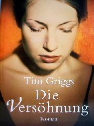 Griggs, Tim: Die  Versöhnung Roman / Tim Griggs. Aus dem Engl. von Theresia Übelhör