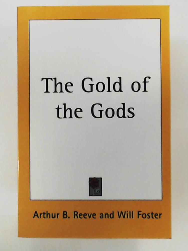 Reeve, Arthur B., Foster, Will  The Gold of the Gods