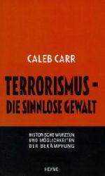 Caleb Carr  Terrorismus - Die sinnlose Gewalt