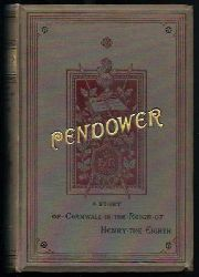Filleul, M.  Pendower - A Story of Cornwall in the Time of Henry the Eighth