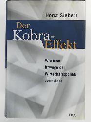 Siebert, Horst  Der Kobra- Effekt. Wie man Irrwege der Wirtschaftspolitik vermeidet