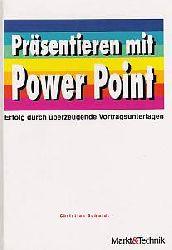 Christian Schmidt  Präsentieren mit Power Point. Praxisbuch. Erfolg durch überzeugende Vortragsunterlagen