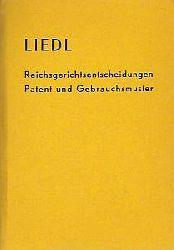 Gerhard Liedl  Reichsgerichtsentscheidungen Patent und Gebrauchsmuster Bd.2