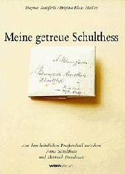 Dagmar Schifferli, Brigitta Klaas Meilier  Meine getreue Schulthess. Aus dem heimlichen Briefwechsel zwischen Anna Schulthess und Heinrich Pestalozzi.