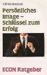 Alfred Bierach  Persönliches Image, Schlüssel zum Erfolg. ( ECON Ratgeber).
