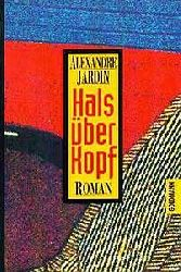 Alexandre Jardin  Hals über Kopf. Roman.