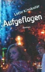 Kinskofer, Lotte  Aufgeflogen: Roman (dtv pocket)