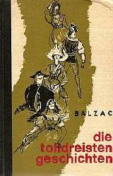 Balzac, Honore de  Die tolldreisten Geschichten aus den Abteien der Touraine zusammengetragen und ans Licht gezogen durch den Herrn von Balzac zum Ergötzen der Pantagruelisten nicht aber der andern