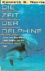 Kenneth S. Norris  Die Zeit der Delphine. Leben und Überleben einer bedrohten Art