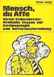 Ulrich Erckenbrecht  Mensch, du Affe. Kritische Thesen zur Anthropologie und Verhaltensforschung