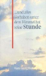 Hans Georg Wolf  ... und alles Vorhaben unter dem Himmel hat seine Stunde