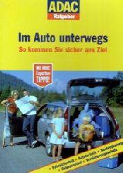 Roman Leuthner  ADAC Ratgeber Im Auto unterwegs. So kommen Sie sicher ans Ziel (ADAC Führer u. Ratgeber)