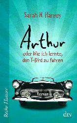 Harvey, Sarah N., Günther, Herbert, Günther, Ulli  Arthur oder Wie ich lernte, den T-Bird zu fahren: Roman (Reihe Hanser)