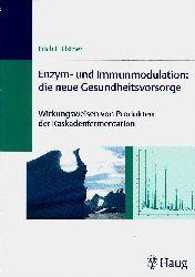 Elstner, Erich F.  Enzym-und Immunmodulation: die neue Gesundheitsvorsorge: Wirkungsweisen von Produkten der Kaskadenfermentation