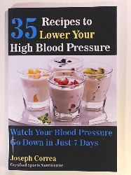 Correa (Certified Sports Nutritionist), Joseph  35 Recipes to Lower Your High Blood Pressure: Watch Your Blood Pressure Go Down in Just 7 Days