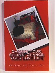 Deaton, Hancel, Thomas Fsii, Arq Carolyn D., Loudon, Pamela  Change Your Sheets, Change Your Love Life