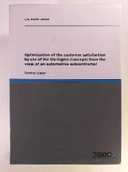 Jansen, Leo Henrik  Optimization of the customer satisfaction by use of the Six-Sigma-Concepts from the view of an automotive subcontractor