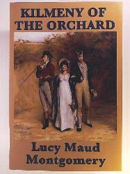 Montgomery, Lucy Maud  Kilmeny of the Orchard