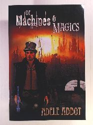 Abbot, Adele  Of Machines & Magics
