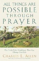 Charles Livingstone Allen  All Things Are Possible Through Prayer: The Faith-Filled Guidebook That Can Change Your Life