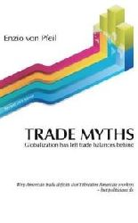 Enzio Von Pfeil  Trade Myths: Globalization Has Left Trade Balances Behind (Revised 2009 Edition)